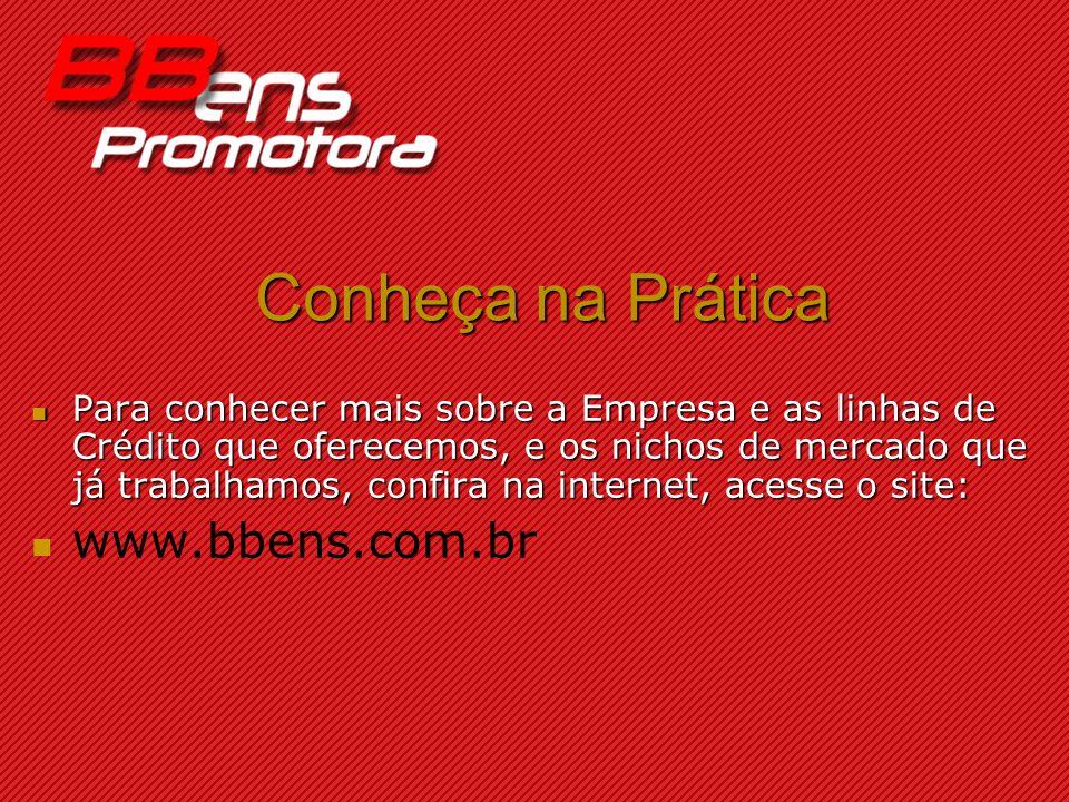 Conheça na Prática www.bbens.com.br