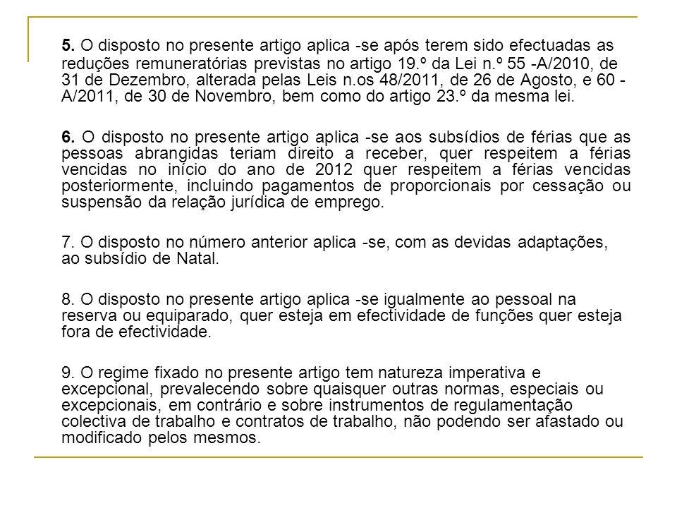 5. O disposto no presente artigo aplica -se após terem sido efectuadas as reduções remuneratórias previstas no artigo 19.º da Lei n.º 55 -A/2010, de 31 de Dezembro, alterada pelas Leis n.os 48/2011, de 26 de Agosto, e 60 -A/2011, de 30 de Novembro, bem como do artigo 23.º da mesma lei.