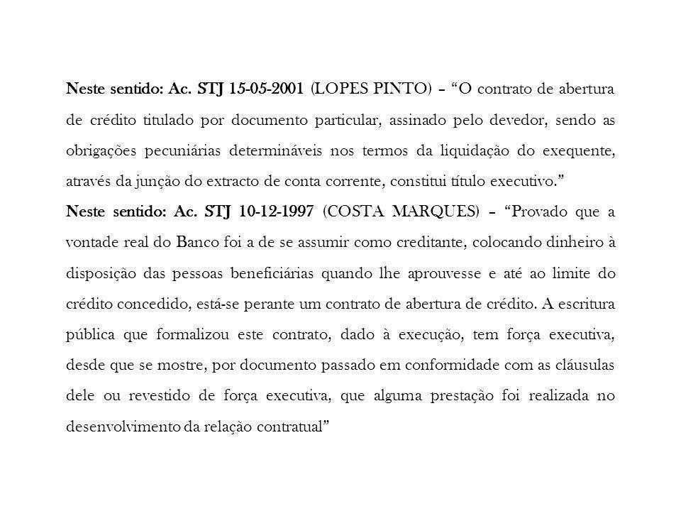 Neste sentido: Ac. STJ 15-05-2001 (LOPES PINTO) – O contrato de abertura de crédito titulado por documento particular, assinado pelo devedor, sendo as obrigações pecuniárias determináveis nos termos da liquidação do exequente, através da junção do extracto de conta corrente, constitui título executivo.