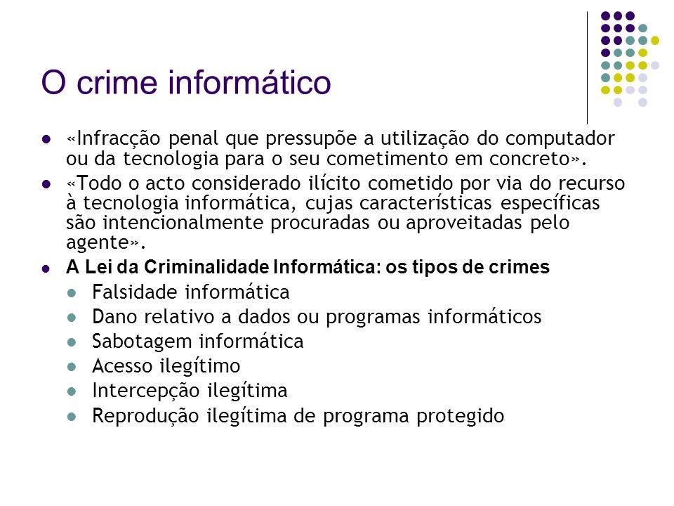 O crime informático «Infracção penal que pressupõe a utilização do computador ou da tecnologia para o seu cometimento em concreto».