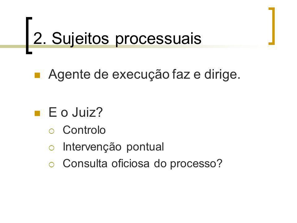 2. Sujeitos processuais Agente de execução faz e dirige. E o Juiz