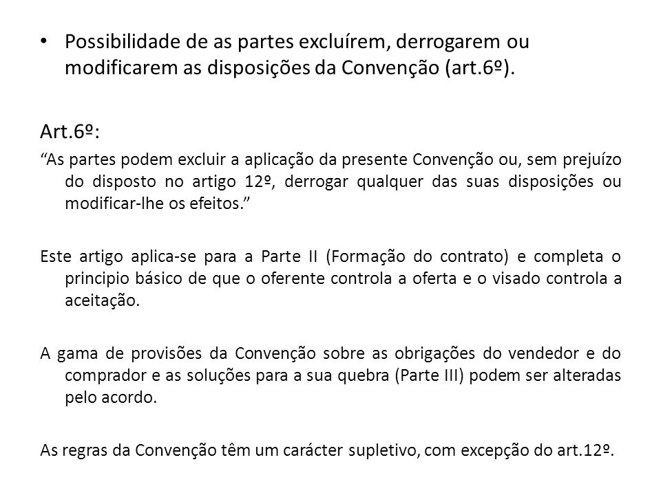 Possibilidade de as partes excluírem, derrogarem ou modificarem as disposições da Convenção (art.6º).