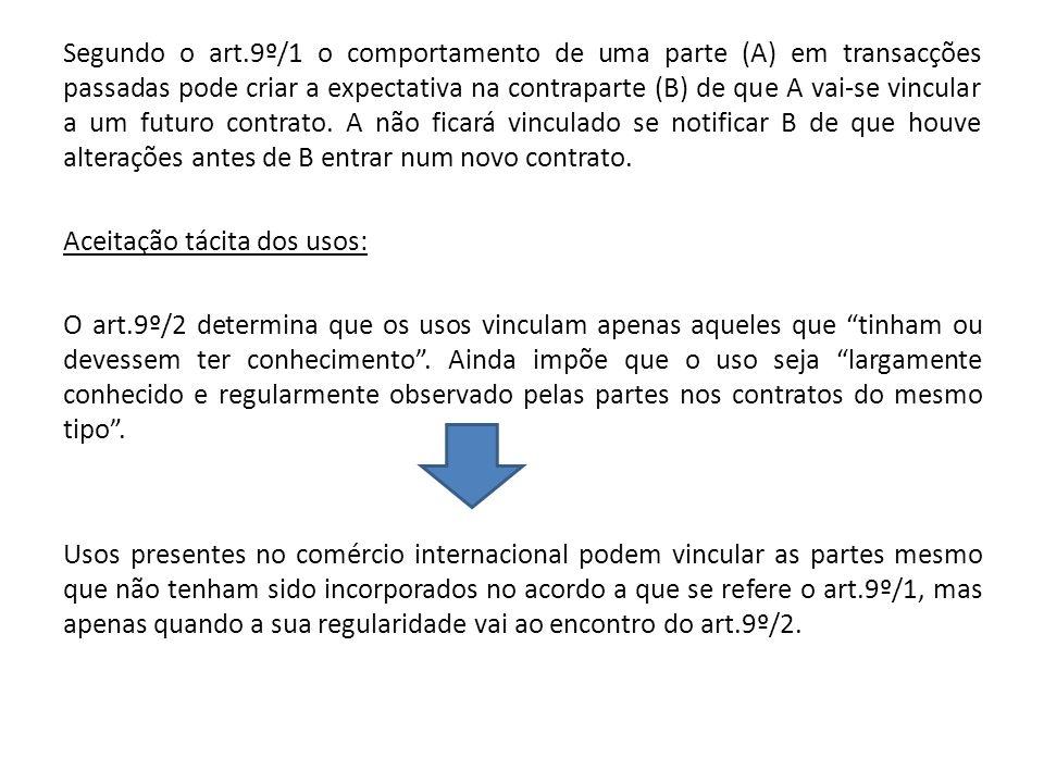 Segundo o art.9º/1 o comportamento de uma parte (A) em transacções passadas pode criar a expectativa na contraparte (B) de que A vai-se vincular a um futuro contrato.