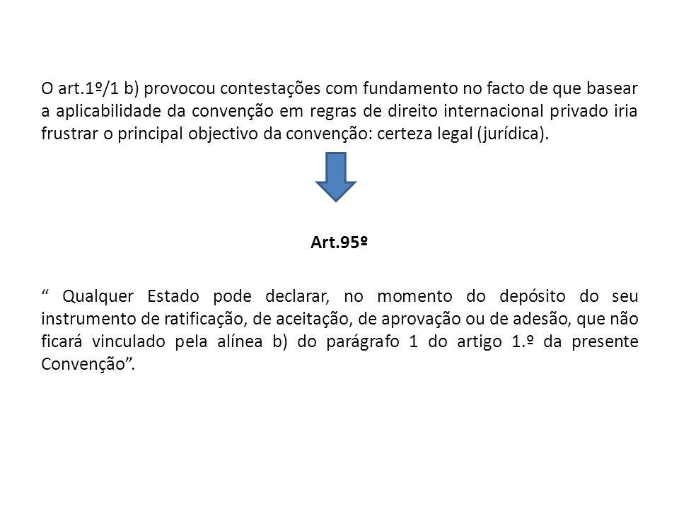 O art.1º/1 b) provocou contestações com fundamento no facto de que basear a aplicabilidade da convenção em regras de direito internacional privado iria frustrar o principal objectivo da convenção: certeza legal (jurídica).