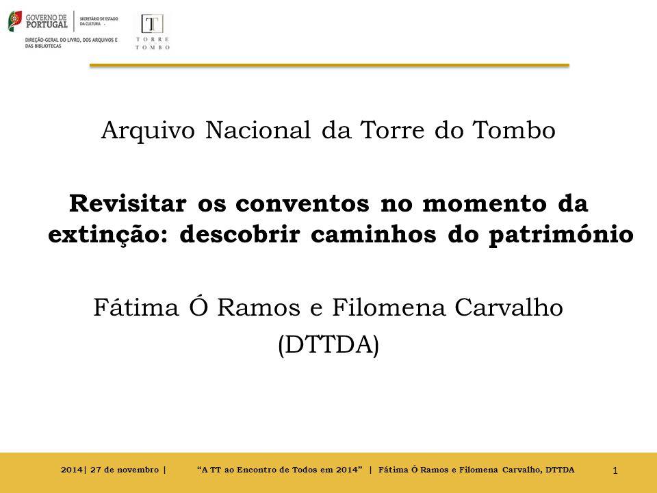 Arquivo Nacional da Torre do Tombo Revisitar os conventos no momento da extinção: descobrir caminhos do património Fátima Ó Ramos e Filomena Carvalho (DTTDA)