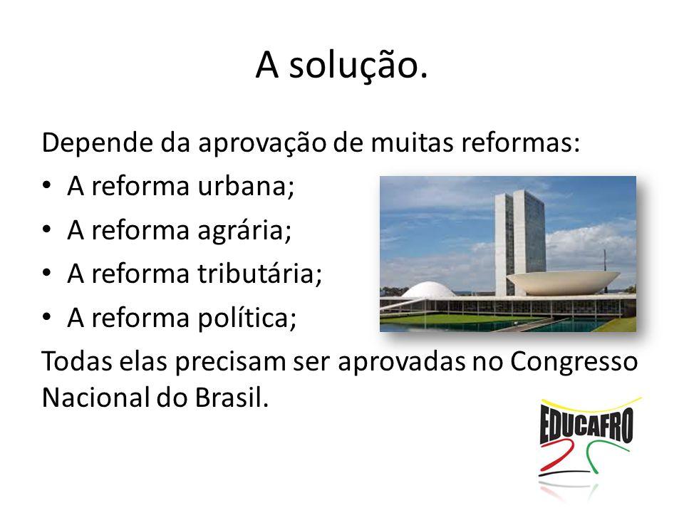 A solução. Depende da aprovação de muitas reformas: A reforma urbana;