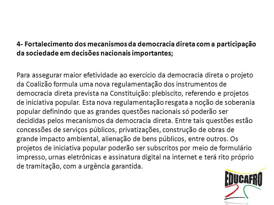 4- Fortalecimento dos mecanismos da democracia direta com a participação da sociedade em decisões nacionais importantes;