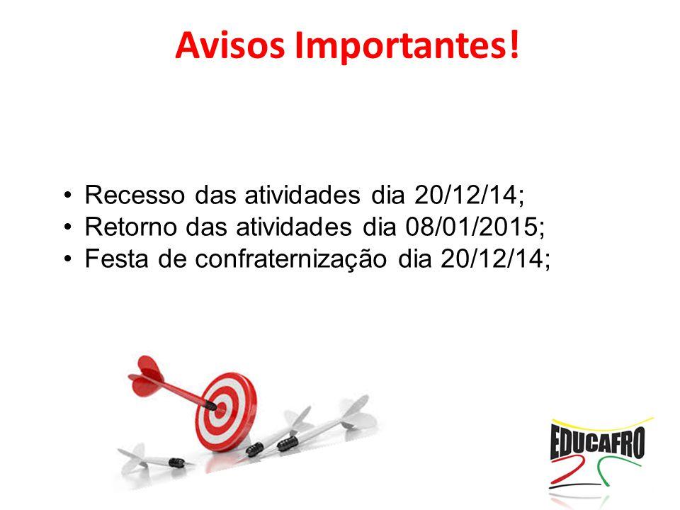 Avisos Importantes! Recesso das atividades dia 20/12/14;