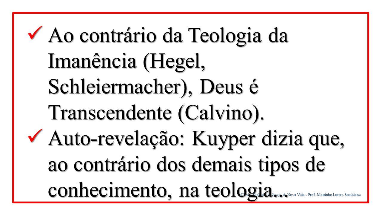 Ao contrário da Teologia da Imanência (Hegel, Schleiermacher), Deus é Transcendente (Calvino).