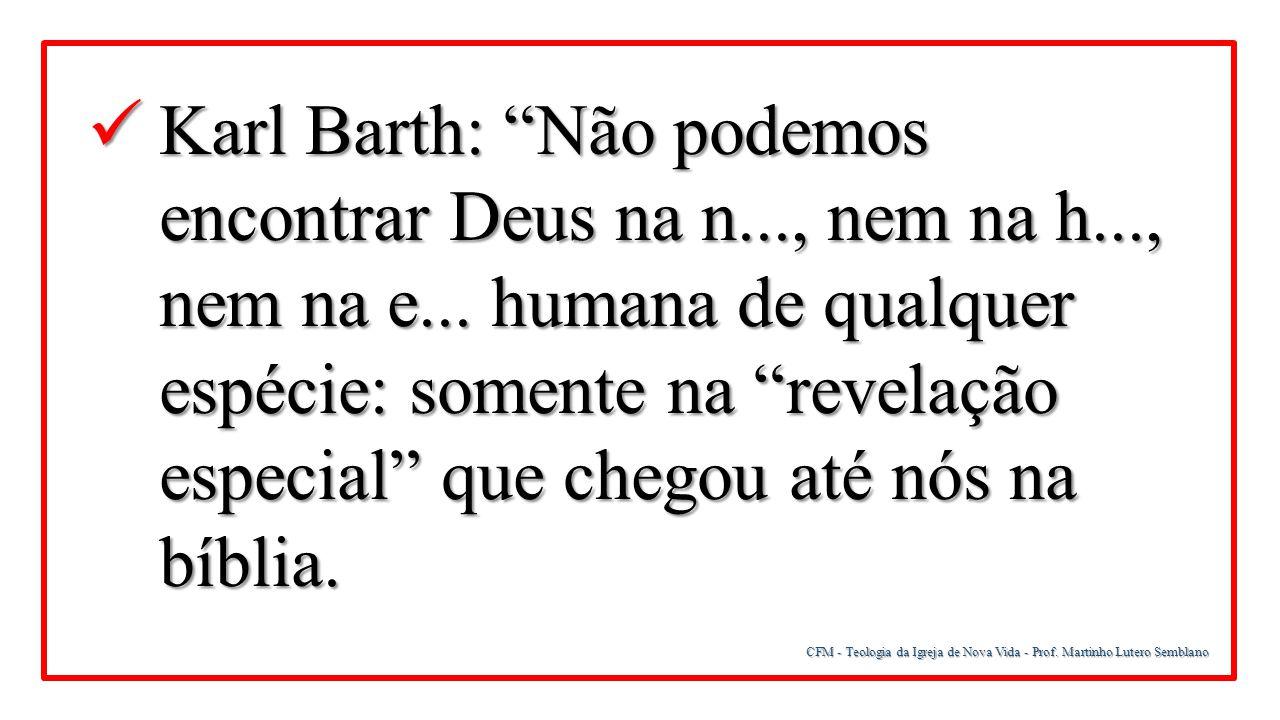 Karl Barth: Não podemos encontrar Deus na n. , nem na h. , nem na e