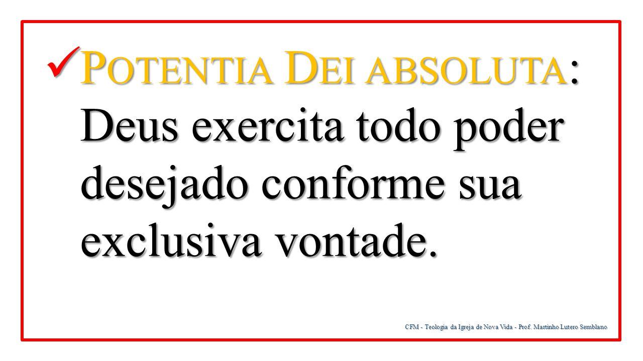 Potentia Dei absoluta: Deus exercita todo poder desejado conforme sua exclusiva vontade.