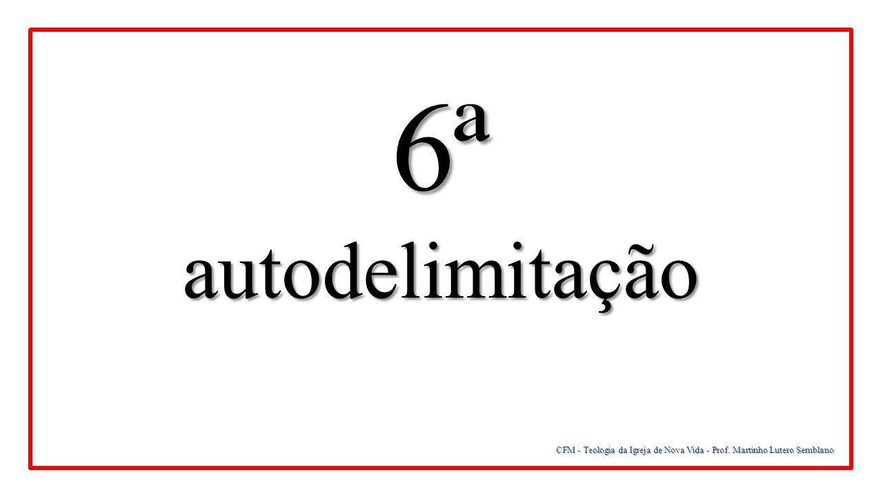 6ª autodelimitação CFM - Teologia da Igreja de Nova Vida - Prof. Martinho Lutero Semblano