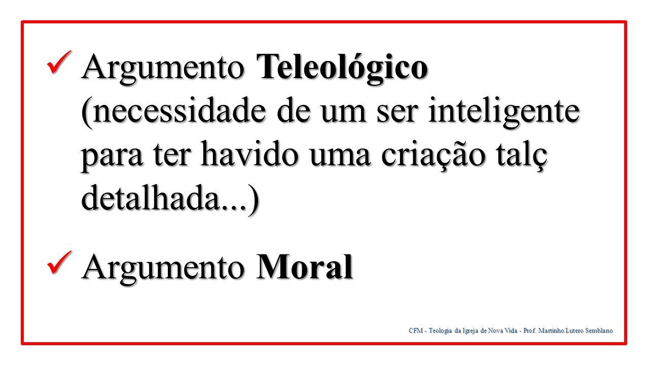 Argumento Teleológico (necessidade de um ser inteligente para ter havido uma criação talç detalhada...)