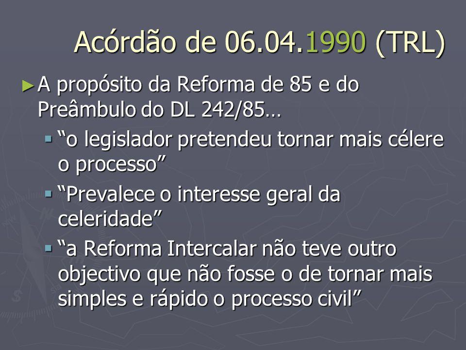 Acórdão de 06.04.1990 (TRL) A propósito da Reforma de 85 e do Preâmbulo do DL 242/85… o legislador pretendeu tornar mais célere o processo