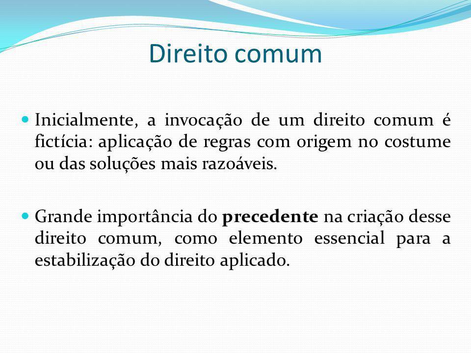 Direito comum Inicialmente, a invocação de um direito comum é fictícia: aplicação de regras com origem no costume ou das soluções mais razoáveis.