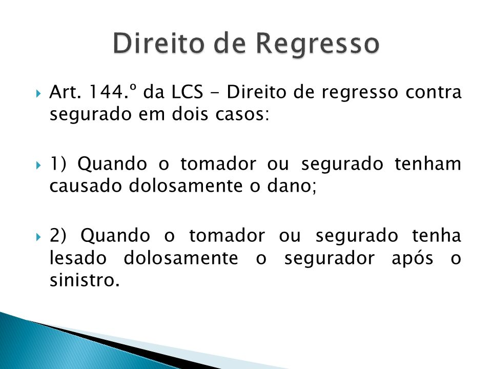 Direito de Regresso Art. 144.º da LCS - Direito de regresso contra segurado em dois casos: