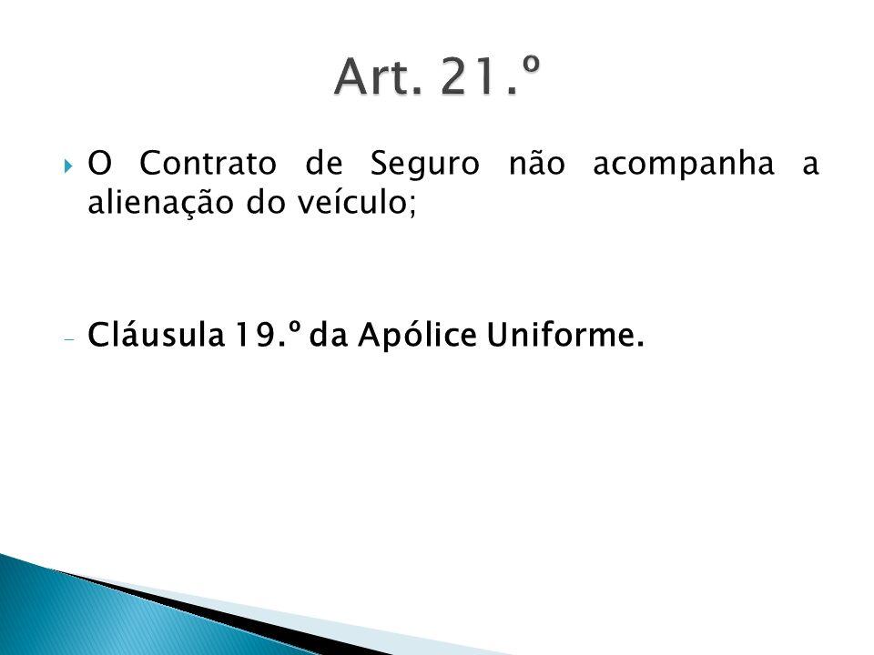 Art. 21.º O Contrato de Seguro não acompanha a alienação do veículo;