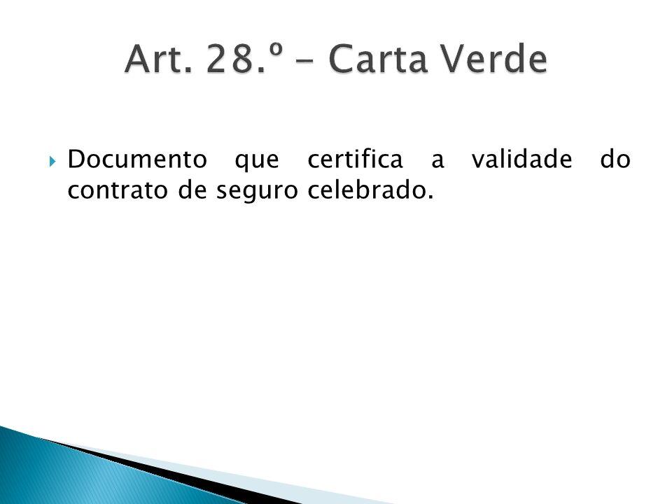 Art. 28.º - Carta Verde Documento que certifica a validade do contrato de seguro celebrado.