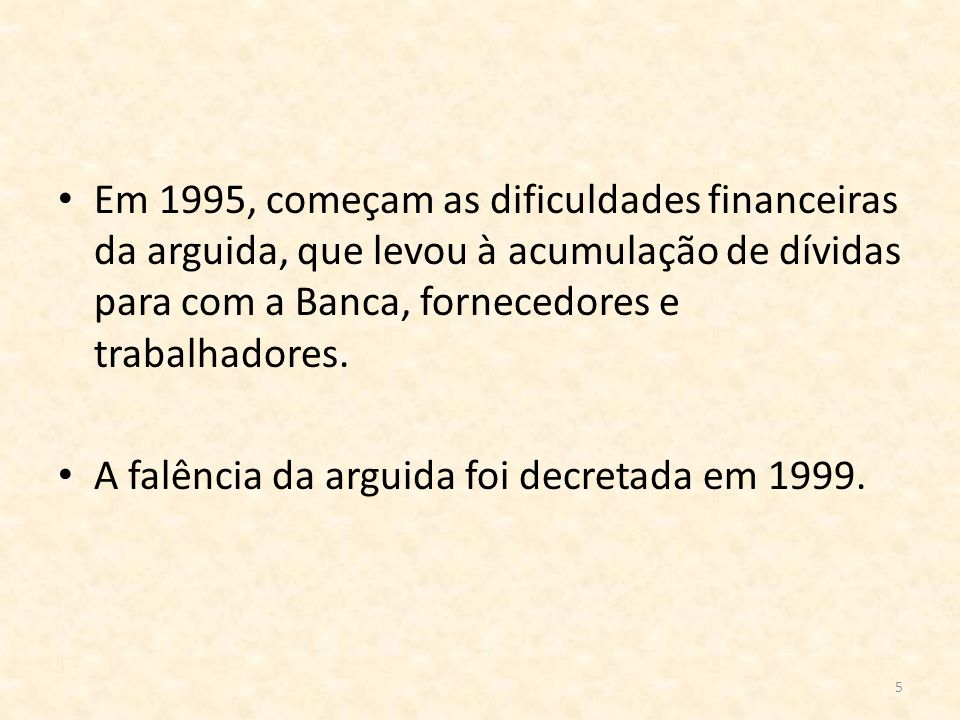 Em 1995, começam as dificuldades financeiras da arguida, que levou à acumulação de dívidas para com a Banca, fornecedores e trabalhadores.