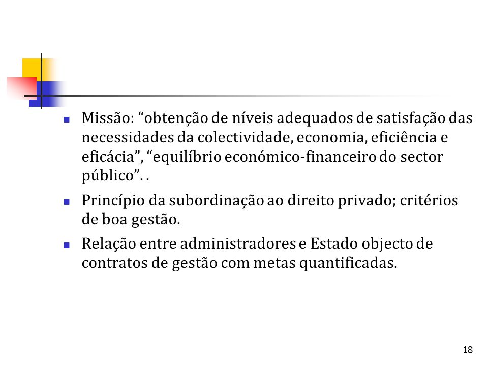 Missão: obtenção de níveis adequados de satisfação das necessidades da colectividade, economia, eficiência e eficácia , equilíbrio económico-financeiro do sector público . .