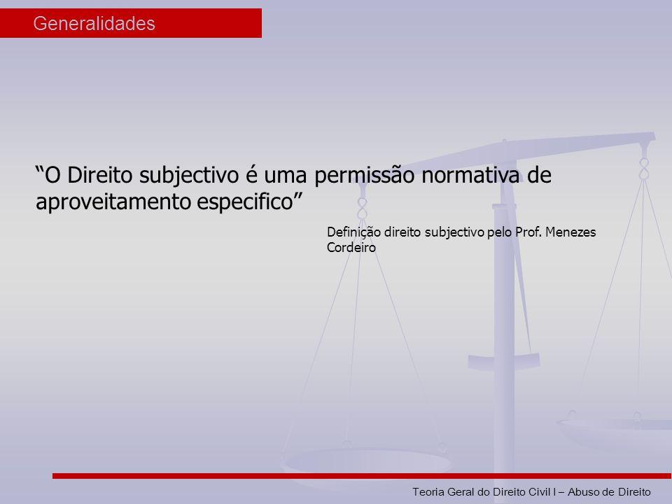 Generalidades O Direito subjectivo é uma permissão normativa de aproveitamento especifico Definição direito subjectivo pelo Prof. Menezes Cordeiro.