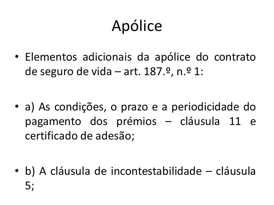Apólice Elementos adicionais da apólice do contrato de seguro de vida – art. 187.º, n.º 1: