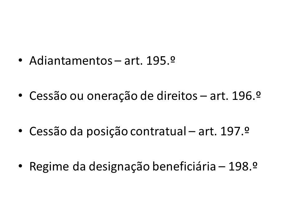 Adiantamentos – art. 195.º Cessão ou oneração de direitos – art. 196.º. Cessão da posição contratual – art. 197.º.