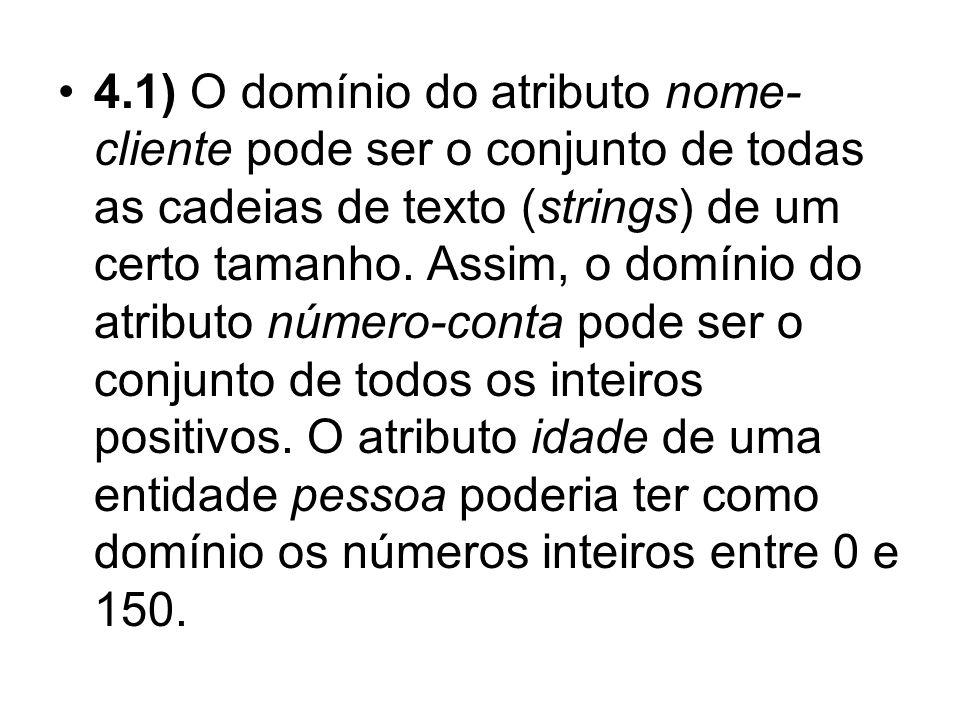 4.1) O domínio do atributo nome-cliente pode ser o conjunto de todas as cadeias de texto (strings) de um certo tamanho.