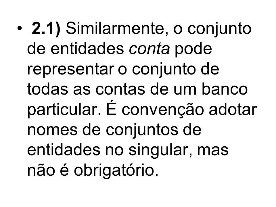 2.1) Similarmente, o conjunto de entidades conta pode representar o conjunto de todas as contas de um banco particular.