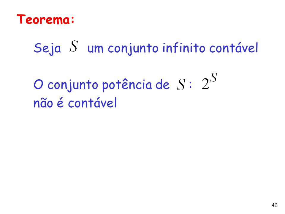 Teorema: Seja um conjunto infinito contável O conjunto potência de : não é contável