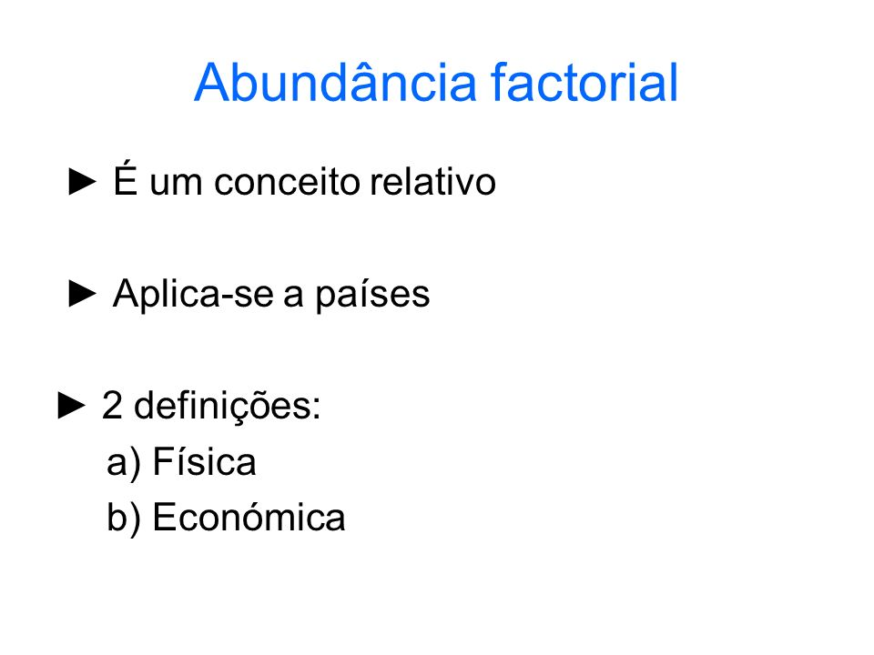 Abundância factorial ► É um conceito relativo ► Aplica-se a países