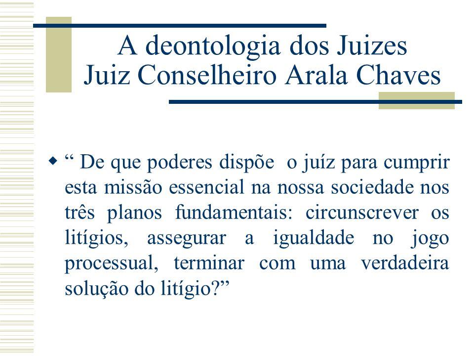 A deontologia dos Juizes Juiz Conselheiro Arala Chaves
