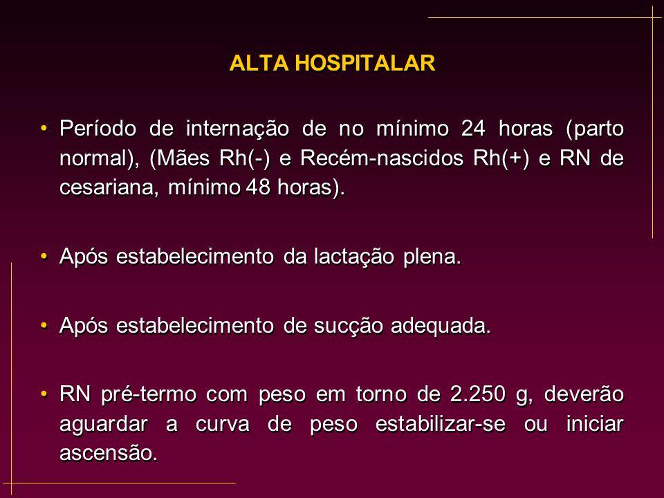 ALTA HOSPITALAR Período de internação de no mínimo 24 horas (parto normal), (Mães Rh(-) e Recém-nascidos Rh(+) e RN de cesariana, mínimo 48 horas).