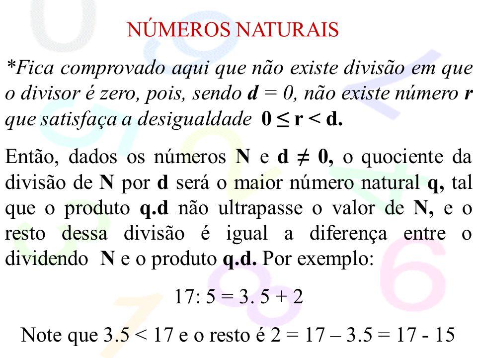Note que 3.5 < 17 e o resto é 2 = 17 – 3.5 = 17 - 15