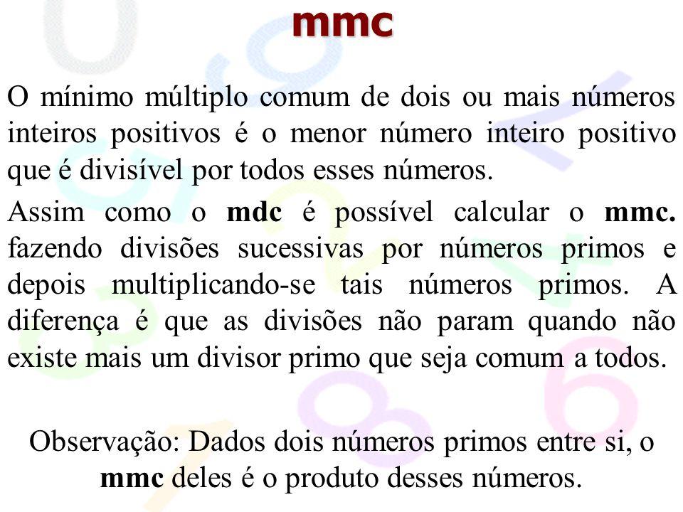 mmc O mínimo múltiplo comum de dois ou mais números inteiros positivos é o menor número inteiro positivo que é divisível por todos esses números.