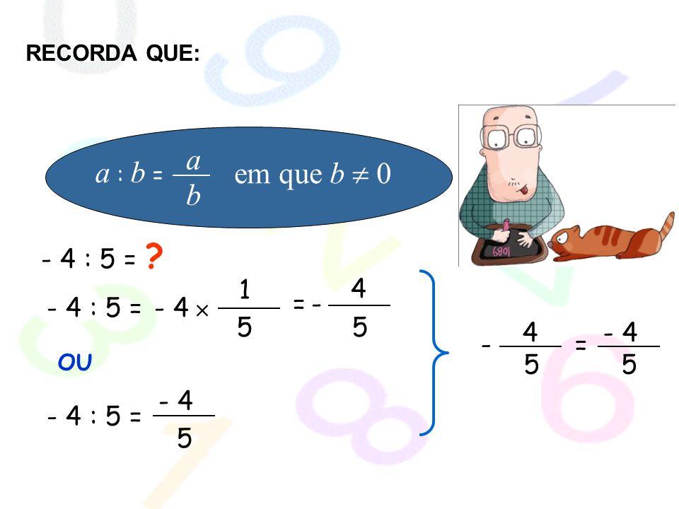 a a : b = em que b  0 b - 4 : 5 = 1 5 4 5 - - 4 : 5 = - 4  = - 4 -