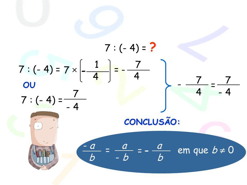 7 : (- 4) = 1 4 - 7 4 - 7 : (- 4) = 7  = 4 - 7 - 4 = 7 : (- 4) = 7