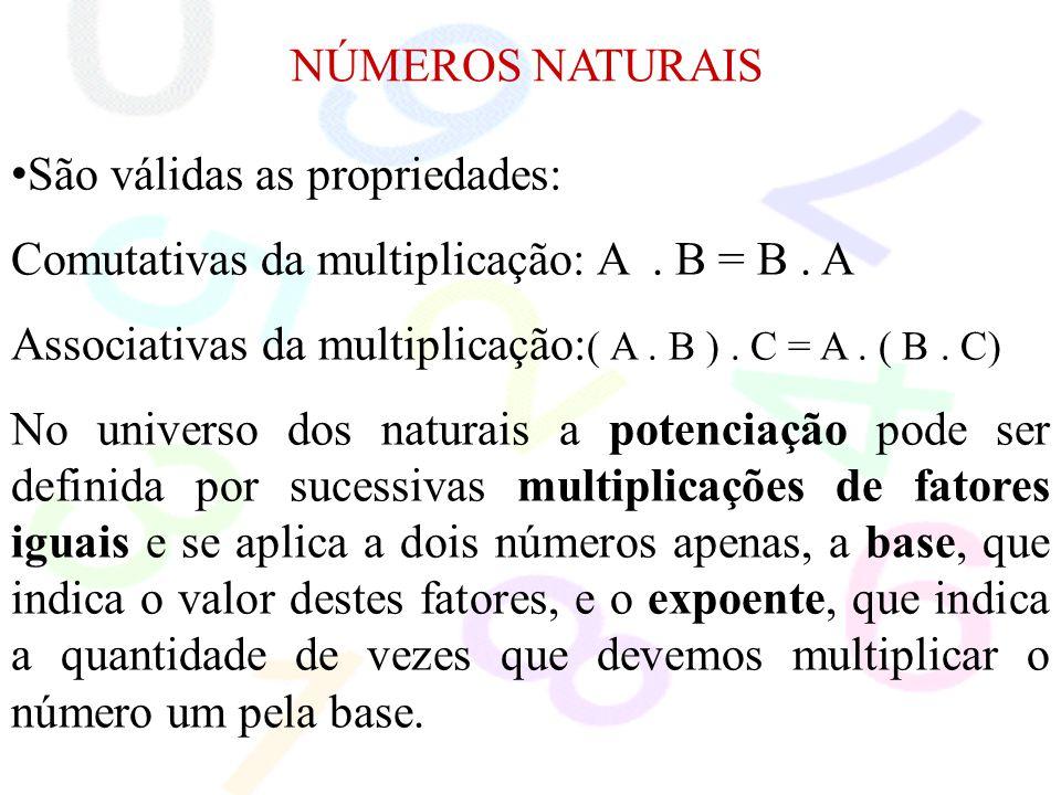 NÚMEROS NATURAIS São válidas as propriedades: Comutativas da multiplicação: A . B = B . A.