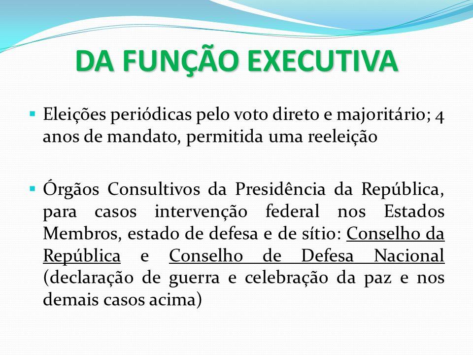 DA FUNÇÃO EXECUTIVA Eleições periódicas pelo voto direto e majoritário; 4 anos de mandato, permitida uma reeleição.