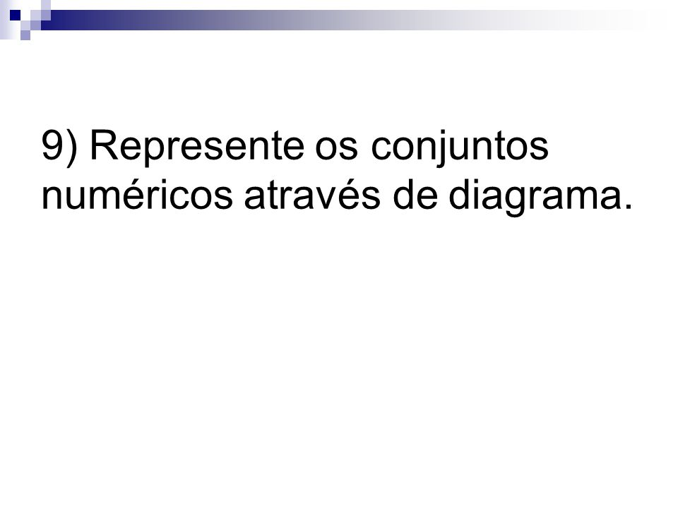 9) Represente os conjuntos numéricos através de diagrama.