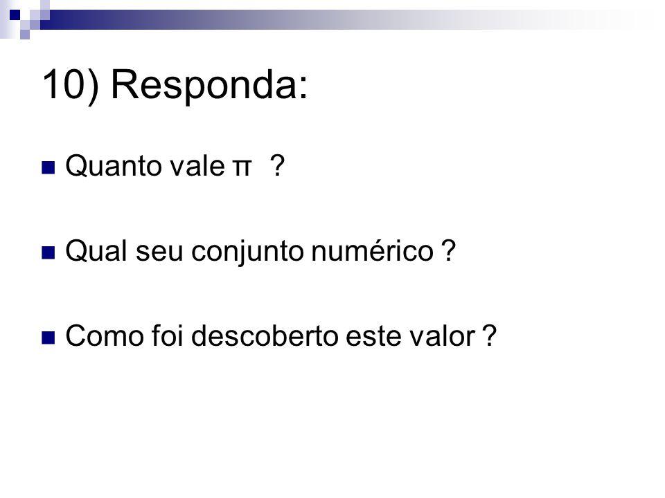 10) Responda: Quanto vale π Qual seu conjunto numérico