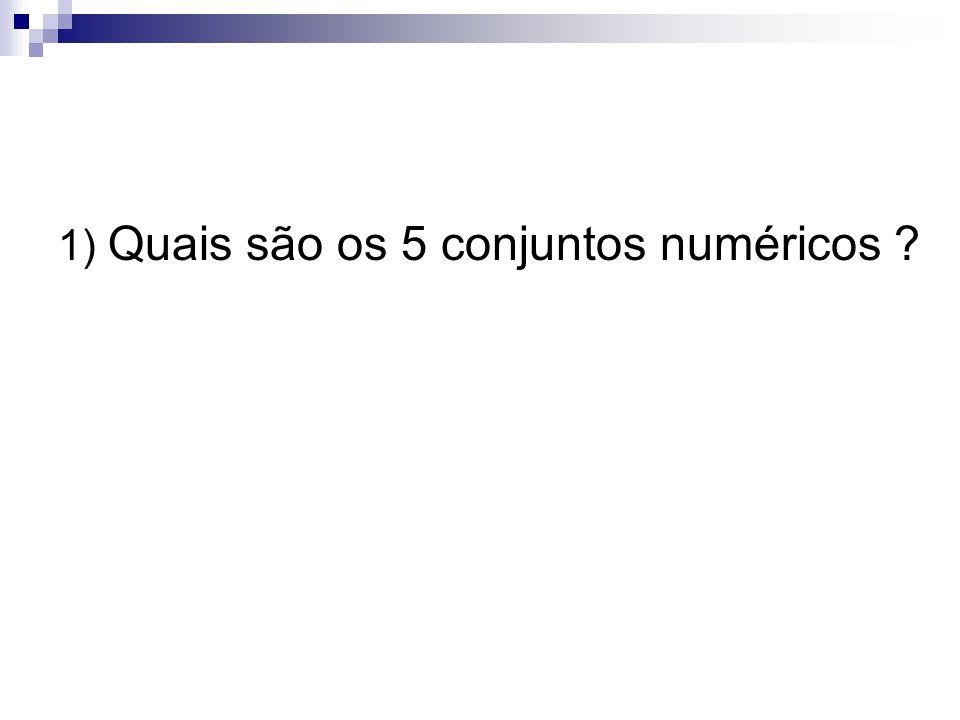 1) Quais são os 5 conjuntos numéricos