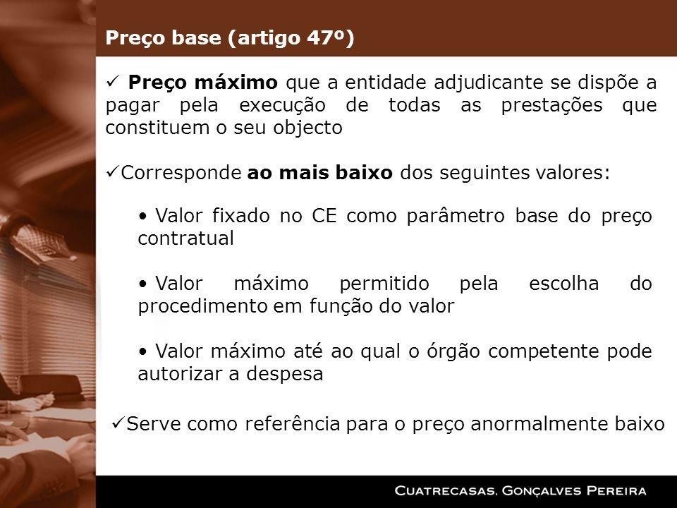 Preço base (artigo 47º)Preço máximo que a entidade adjudicante se dispõe a pagar pela execução de todas as prestações que constituem o seu objecto.