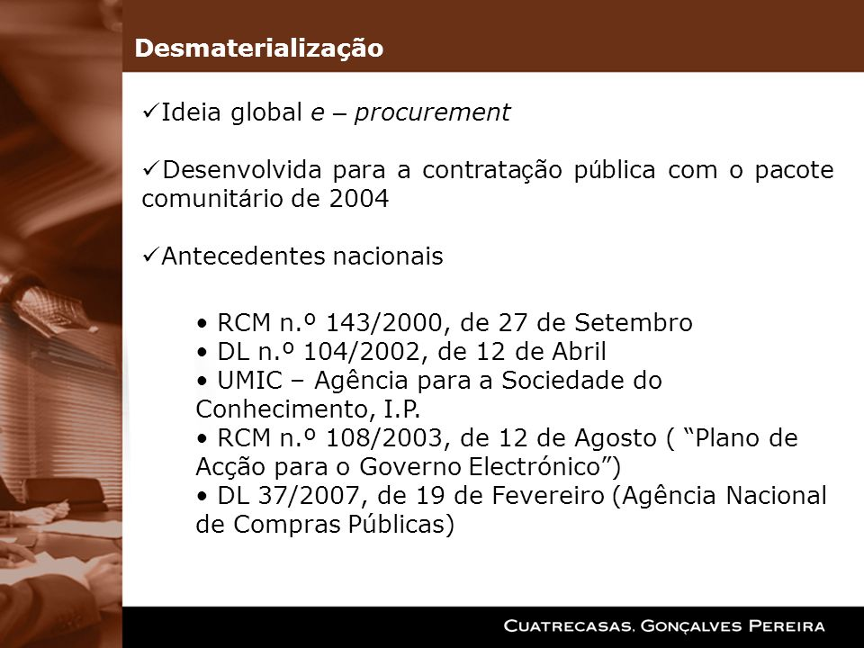 Desmaterialização Ideia global e – procurement. Desenvolvida para a contratação pública com o pacote comunitário de 2004.
