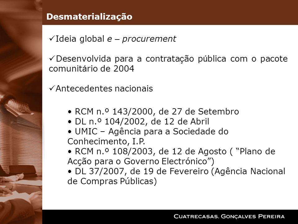DesmaterializaçãoIdeia global e – procurement. Desenvolvida para a contratação pública com o pacote comunitário de 2004.