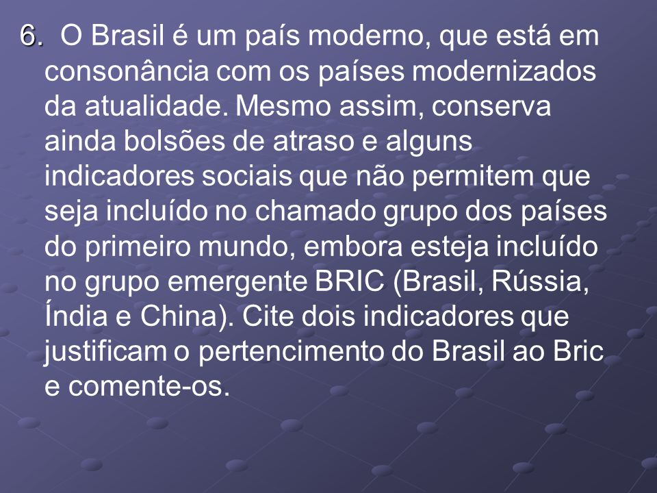 6. O Brasil é um país moderno, que está em consonância com os países modernizados da atualidade.
