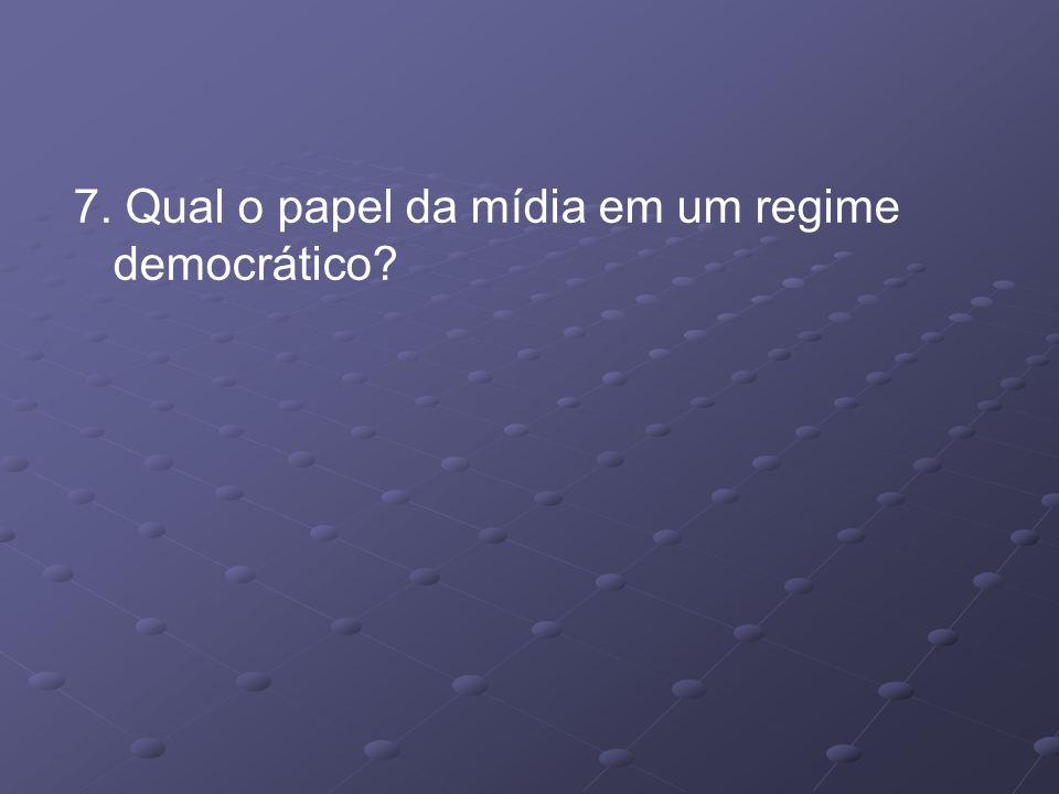 7. Qual o papel da mídia em um regime democrático