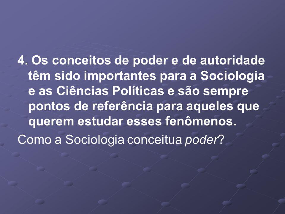 4. Os conceitos de poder e de autoridade têm sido importantes para a Sociologia e as Ciências Políticas e são sempre pontos de referência para aqueles que querem estudar esses fenômenos.
