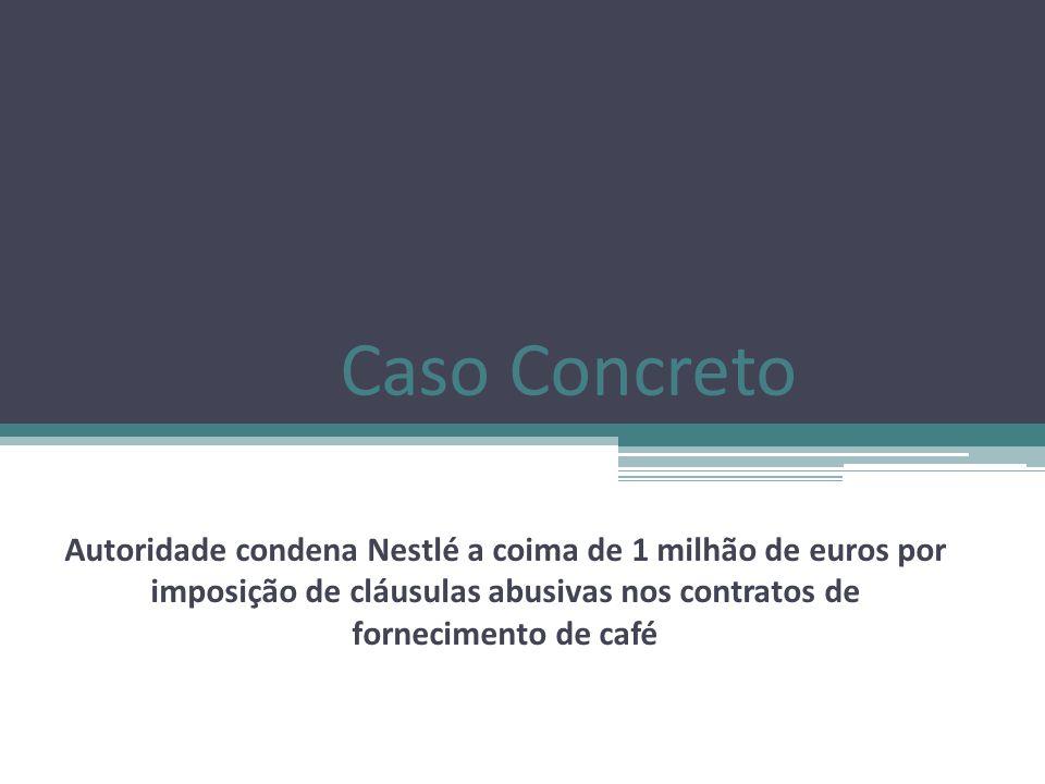 Caso Concreto Autoridade condena Nestlé a coima de 1 milhão de euros por imposição de cláusulas abusivas nos contratos de fornecimento de café.