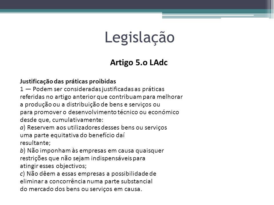 Legislação Artigo 5.o LAdc Justificação das práticas proibidas